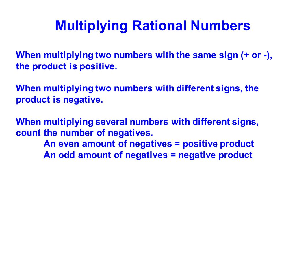 When multiplying two numbers with the same sign (+ or -), the product is positive. When multiplying two numbers with different signs, the product is n