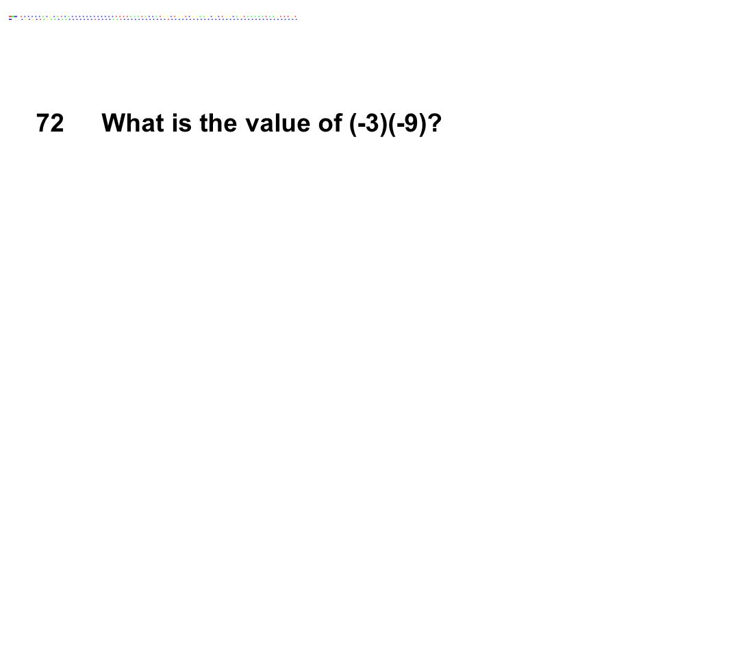 72What is the value of (-3)(-9)?