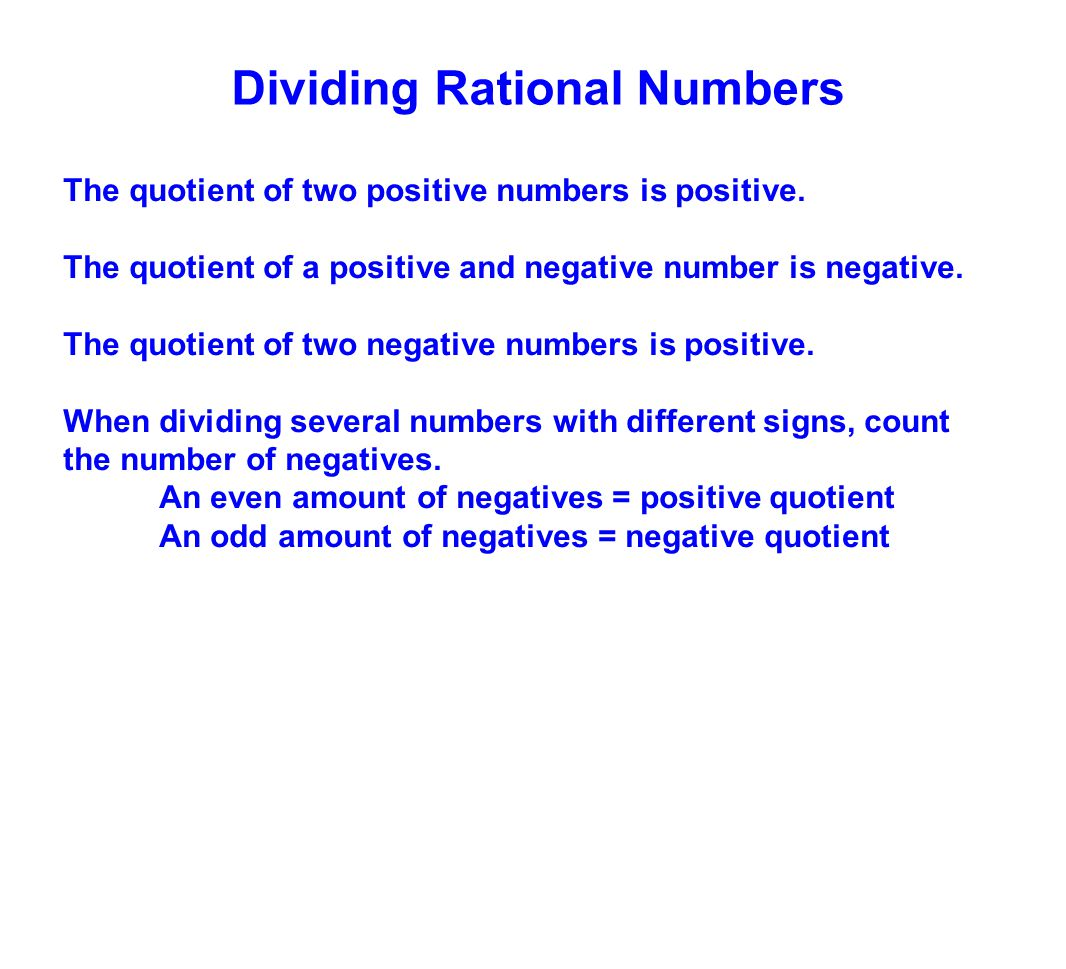 The quotient of two positive numbers is positive. The quotient of a positive and negative number is negative. The quotient of two negative numbers is