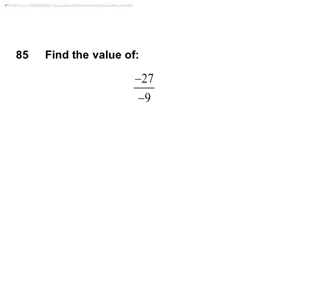 85 Find the value of:
