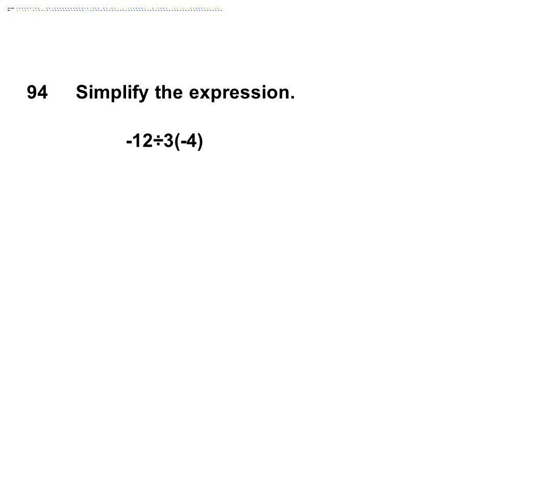 -12÷3(-4) 94Simplify the expression.