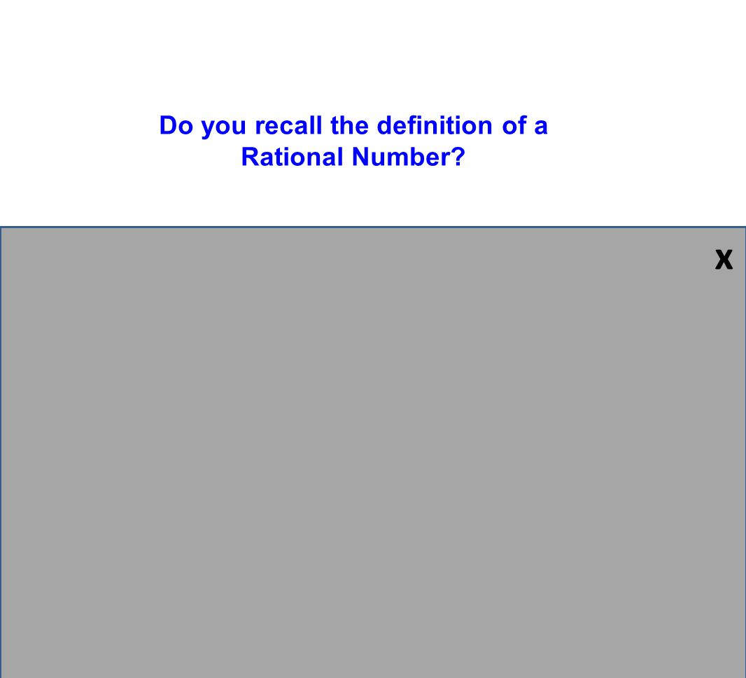 Definition of Rational: A number that can be written as a simple fraction (Set of integers and decimals that repeat or terminate) In order for a numbe