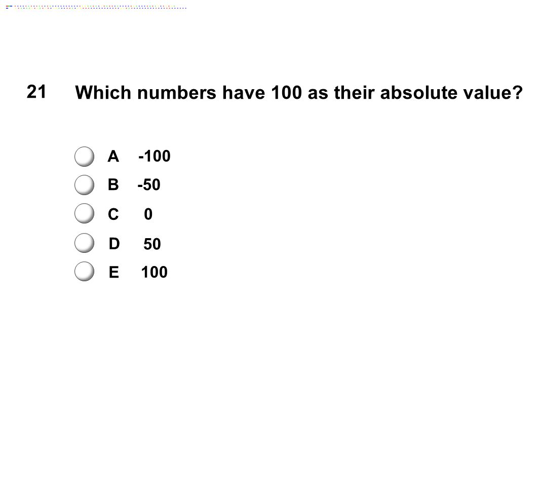 A B C D E -100 -50 0 50 100 21 Which numbers have 100 as their absolute value?