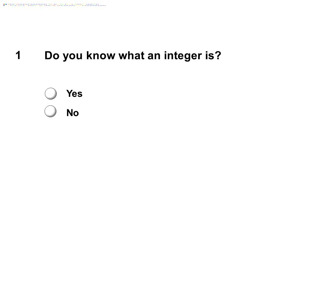 1 Do you know what an integer is? Yes No