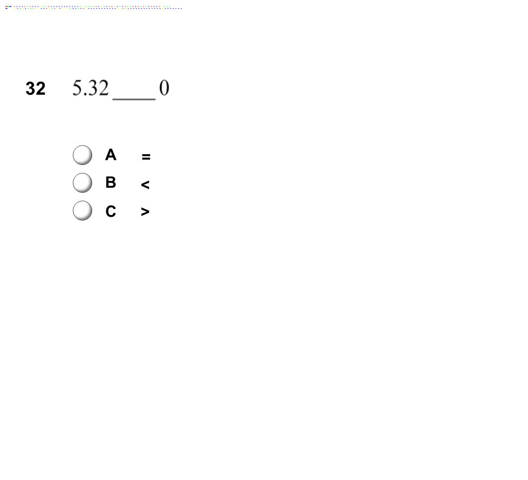 32 A B C = < >