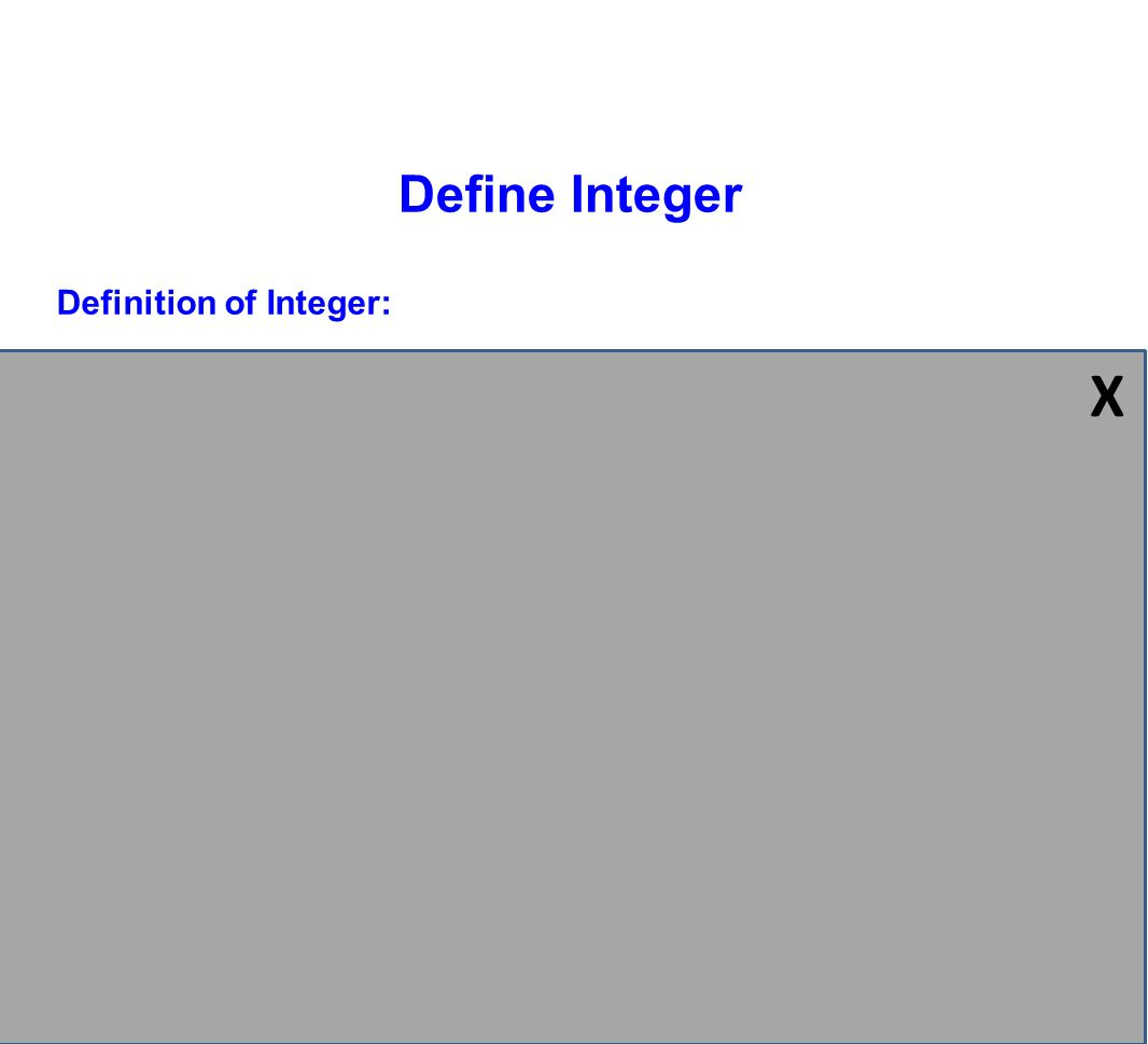 {...-6, -5, -4, -3, -2, -1, 0, 1, 2, 3, 4, 5, 6, 7...} Definition of Integer: The set of whole numbers, their opposites and zero. Define Integer Examp