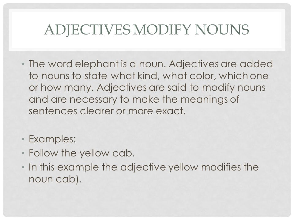 ADJECTIVES MODIFY NOUNS The word elephant is a noun.