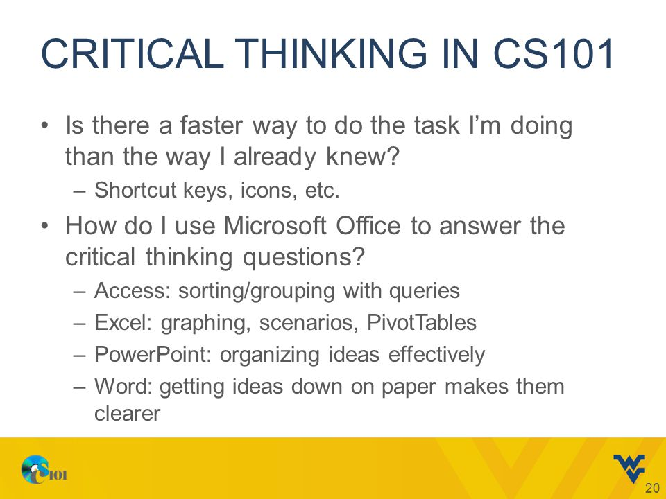 CRITICAL THINKING IN CS101 Is there a faster way to do the task I'm doing than the way I already knew.