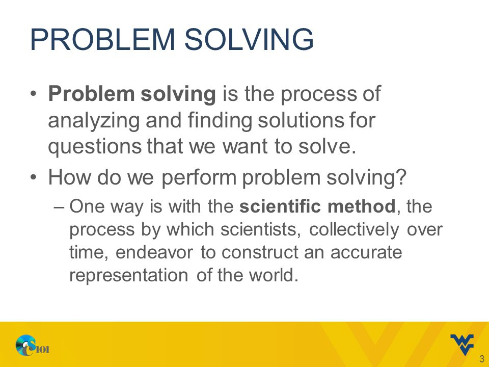 PROBLEM SOLVING Problem solving is the process of analyzing and finding solutions for questions that we want to solve.