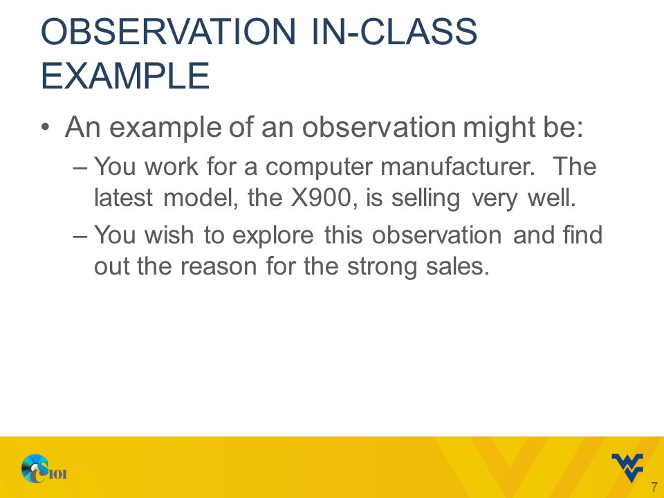 OBSERVATION IN-CLASS EXAMPLE An example of an observation might be: –You work for a computer manufacturer.