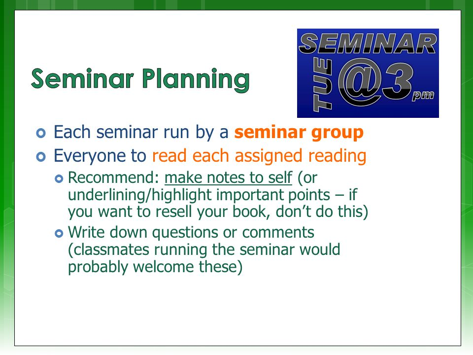  Your seminar needs to include:  3x important take-home messages (of which students will hopefully remember at least 1)  1x point did you collectively decided was most interesting Extra Seasoning: you're by all means welcome to do tasks or surveys, handouts, etc, that may encourage participation and/or benefit your classmates' learning experience.