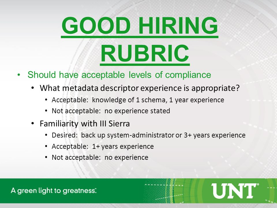GOOD HIRING RUBRIC Should have acceptable levels of compliance What metadata descriptor experience is appropriate.