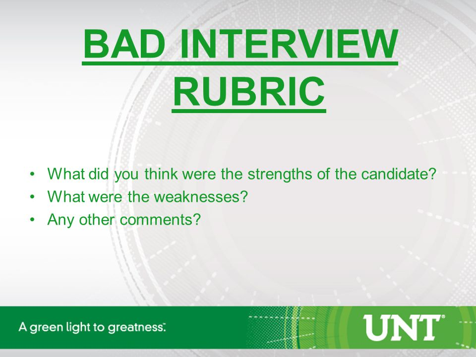 BAD INTERVIEW RUBRIC What did you think were the strengths of the candidate.