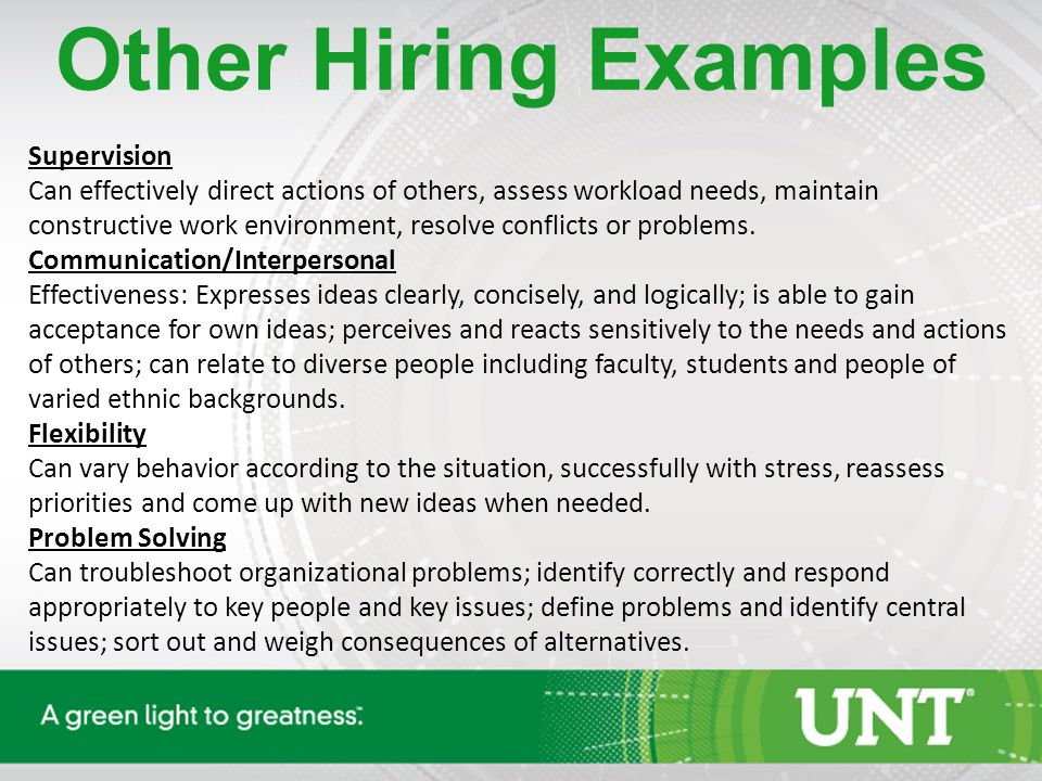 Other Hiring Examples Supervision Can effectively direct actions of others, assess workload needs, maintain constructive work environment, resolve conflicts or problems.