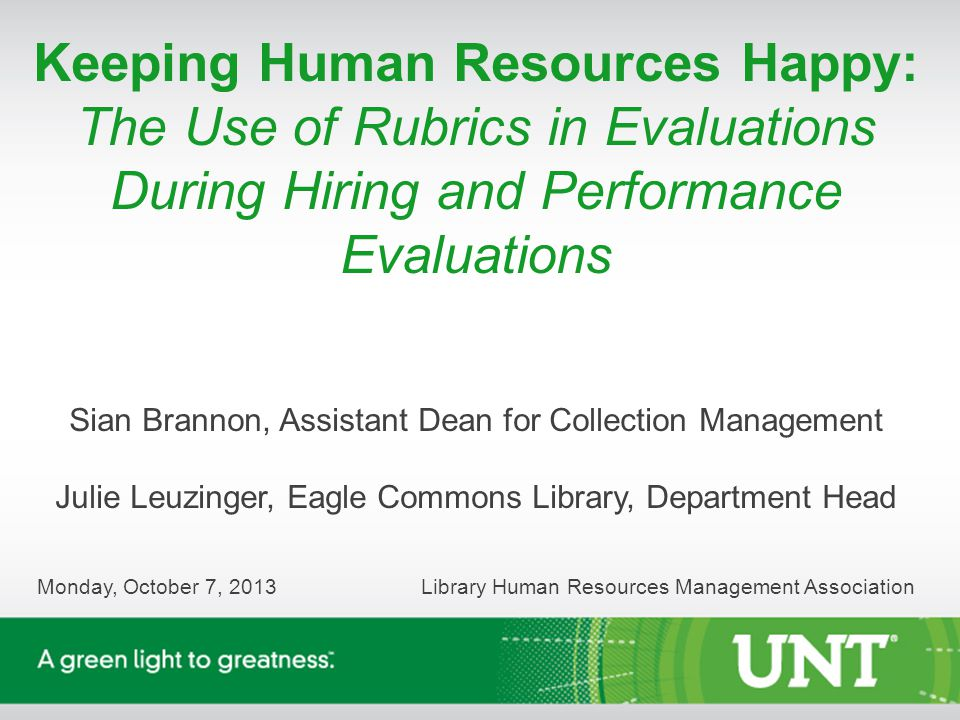 Keeping Human Resources Happy: The Use of Rubrics in Evaluations During Hiring and Performance Evaluations Sian Brannon, Assistant Dean for Collection Management Julie Leuzinger, Eagle Commons Library, Department Head Monday, October 7, 2013 Library Human Resources Management Association