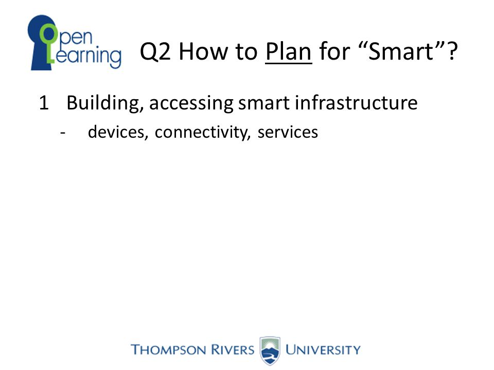 """Q2 How to Plan for """"Smart""""? 1Building, accessing smart infrastructure -devices, connectivity, services"""