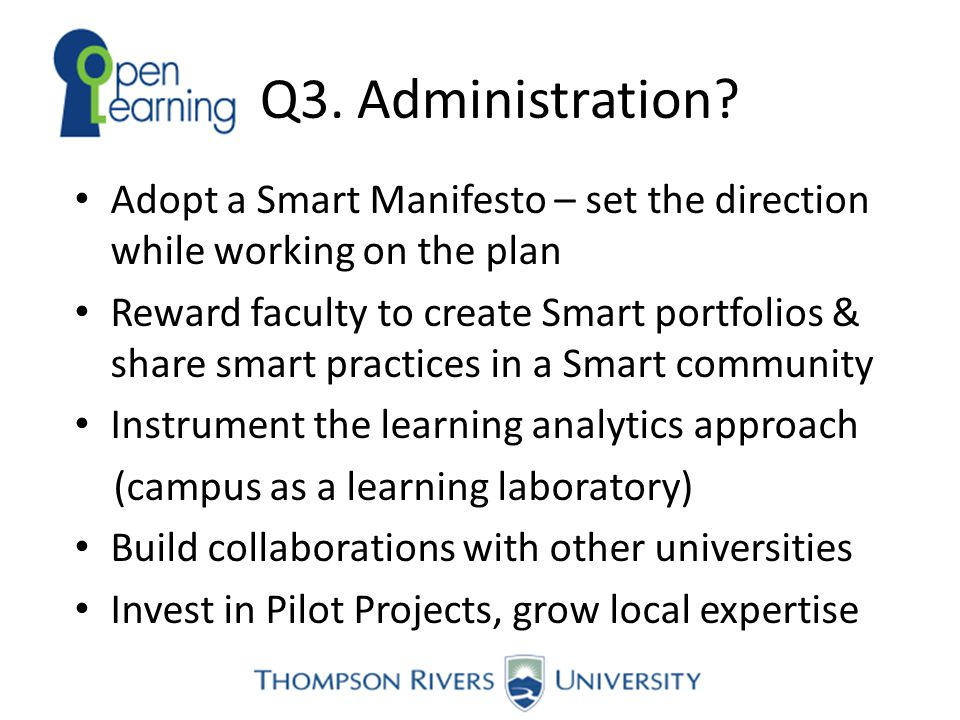 Q3. Administration? Adopt a Smart Manifesto – set the direction while working on the plan Reward faculty to create Smart portfolios & share smart prac