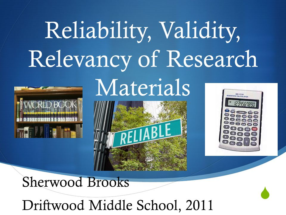  Reliability, Validity, Relevancy of Research Materials Sherwood Brooks Driftwood Middle School, 2011
