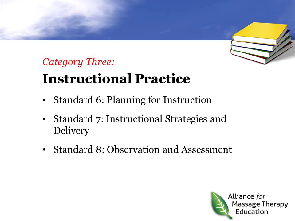 Category Three: Instructional Practice Standard 6: Planning for Instruction Standard 7: Instructional Strategies and Delivery Standard 8: Observation