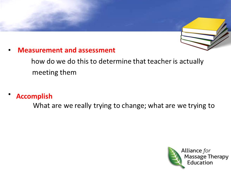 how do we do this to determine that teacher is actually meeting them What are we really trying to change; what are we trying to Measurement and assess
