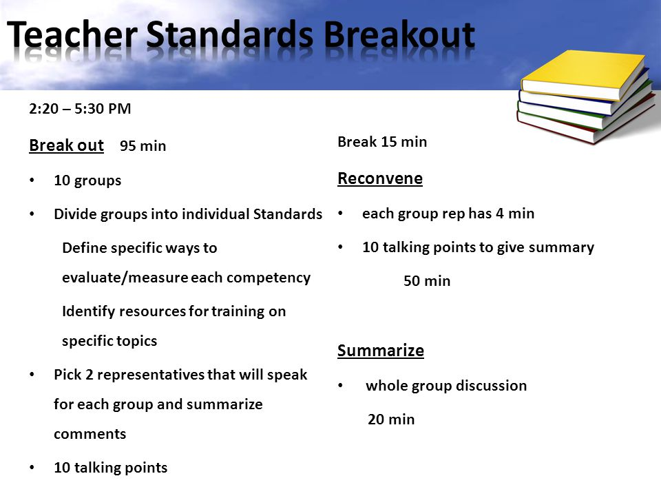 2:20 – 5:30 PM Break out 95 min 10 groups Divide groups into individual Standards Define specific ways to evaluate/measure each competency Identify re