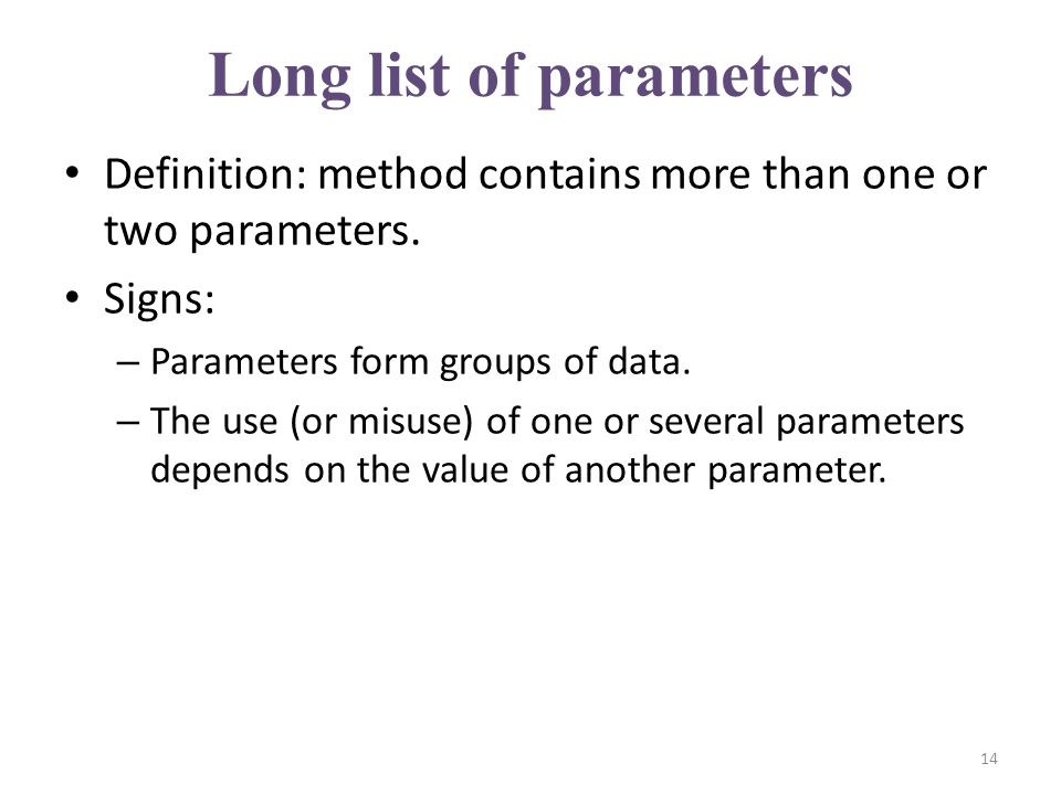 Long list of parameters Definition: method contains more than one or two parameters.