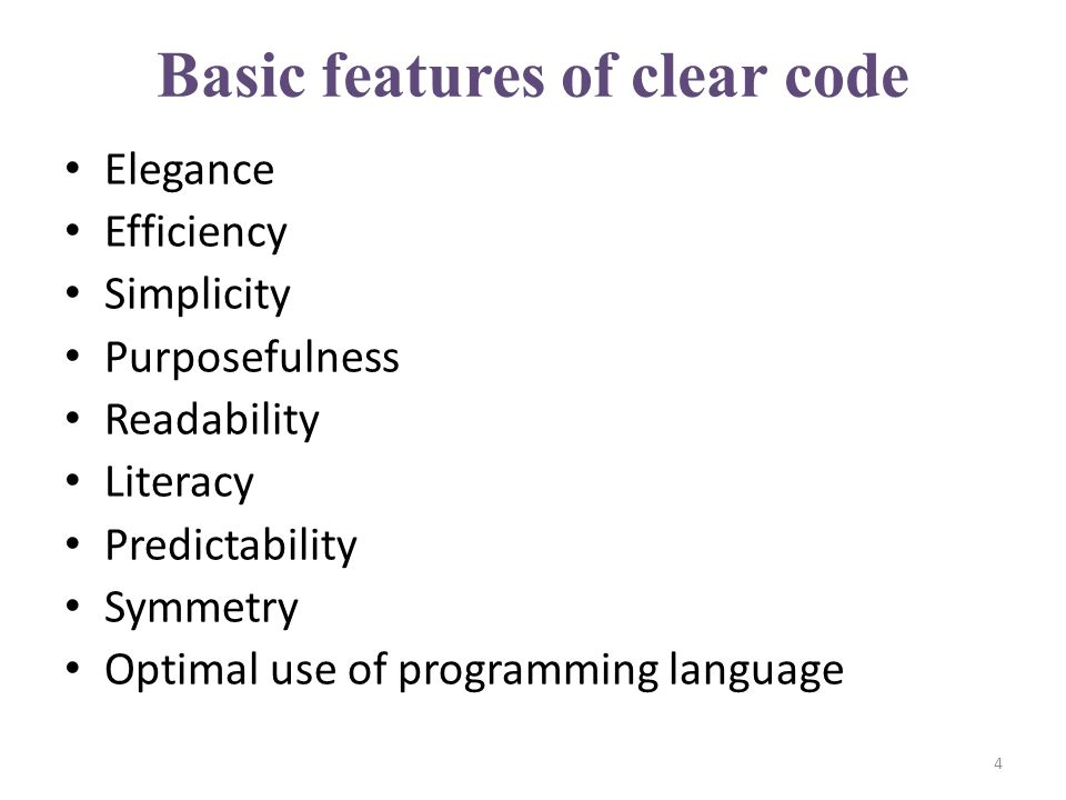 Basic features of clear code Elegance Efficiency Simplicity Purposefulness Readability Literacy Predictability Symmetry Optimal use of programming language 4