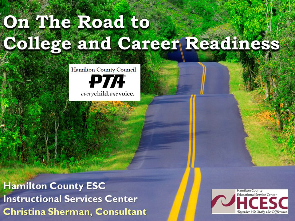 On The Road to College and Career Readiness Hamilton County ESC Instructional Services Center Christina Sherman, Consultant