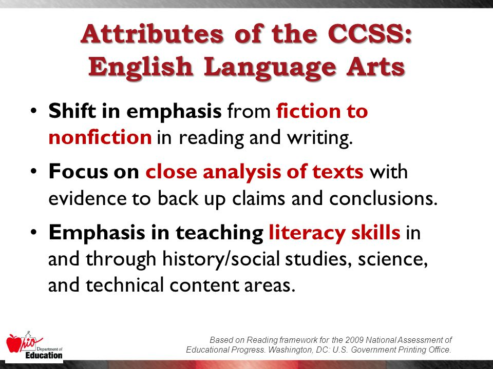 Attributes of the CCSS: English Language Arts Shift in emphasis from fiction to nonfiction in reading and writing.