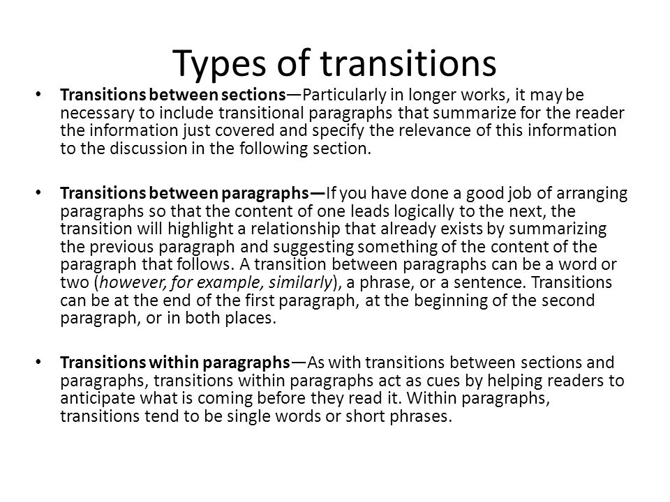 Types of transitions Transitions between sections—Particularly in longer works, it may be necessary to include transitional paragraphs that summarize