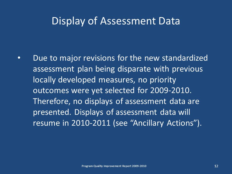 Display of Assessment Data Due to major revisions for the new standardized assessment plan being disparate with previous locally developed measures, no priority outcomes were yet selected for 2009-2010.
