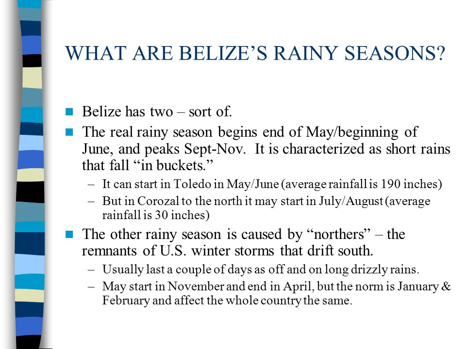 WHAT ARE BELIZE'S RAINY SEASONS. Belize has two – sort of.