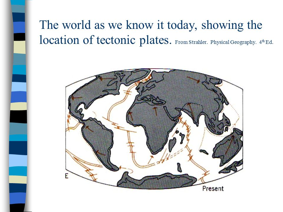 The world as we know it today, showing the location of tectonic plates.