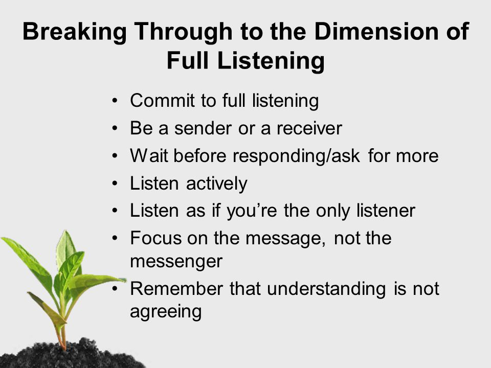Listening – A Way of Life When people sense that we're receptive to their ideas and feelings, they feel safe to open up.