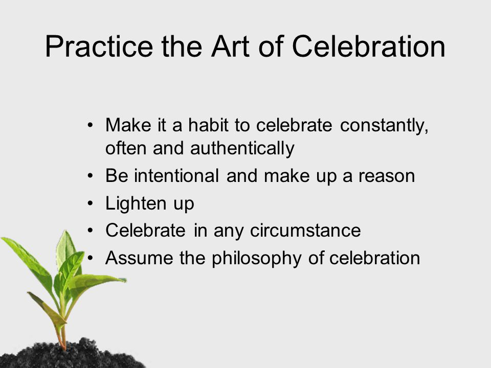 Celebration is fuel for the journey and not just a reward at the end.