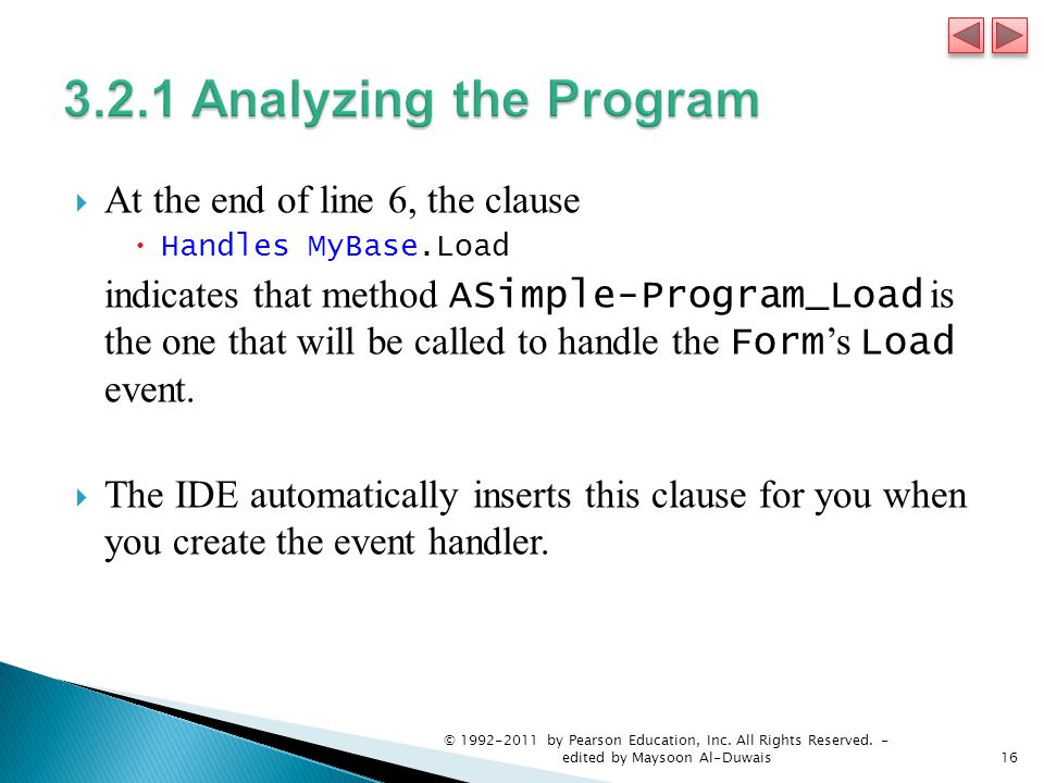  At the end of line 6, the clause  Handles MyBase.Load indicates that method ASimple-Program_Load is the one that will be called to handle the Form