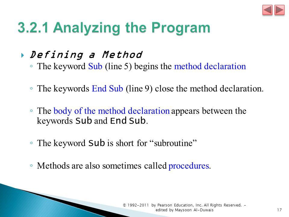  Defining a Method ◦ The keyword Sub (line 5) begins the method declaration ◦ The keywords End Sub (line 9) close the method declaration.