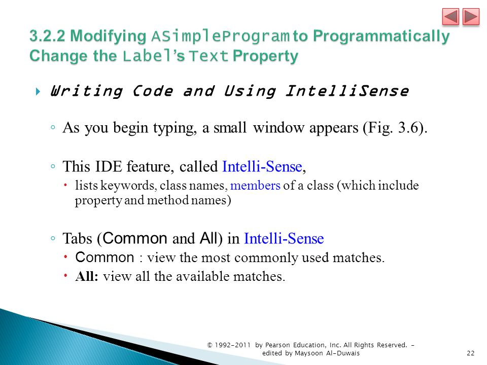  Writing Code and Using IntelliSense ◦ As you begin typing, a small window appears (Fig. 3.6). ◦ This IDE feature, called Intelli-Sense,  lists keyw