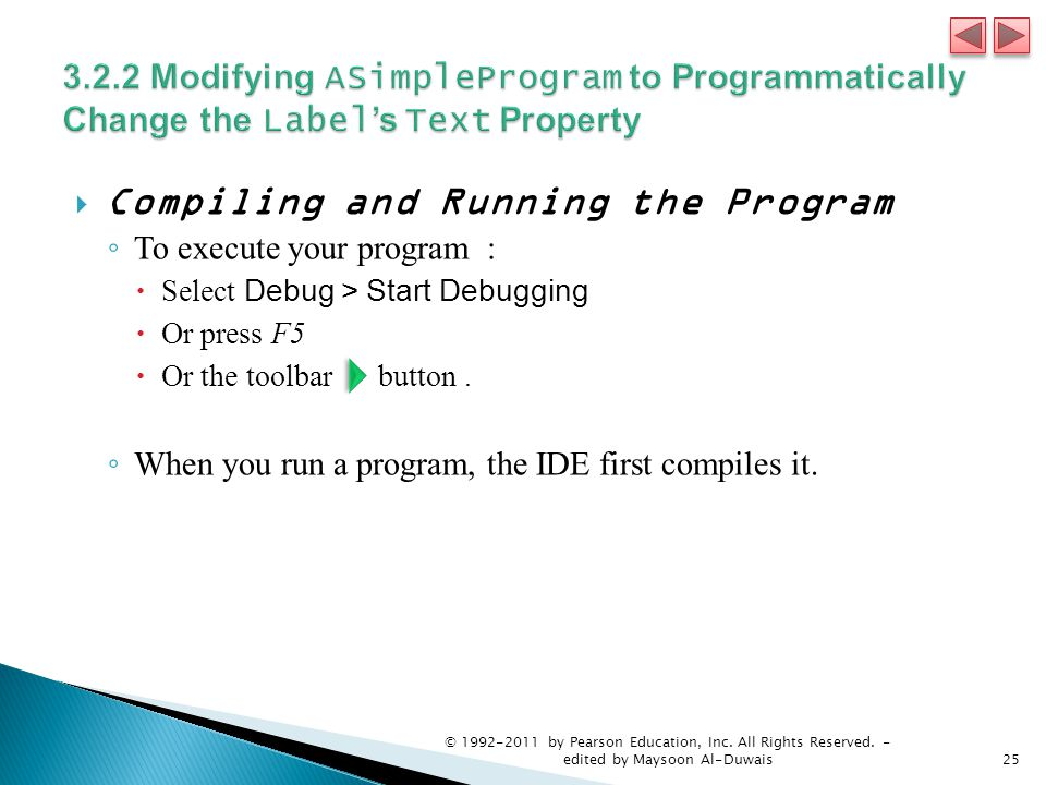  Compiling and Running the Program ◦ To execute your program :  Select Debug > Start Debugging  Or press F5  Or the toolbar button. ◦ When you run