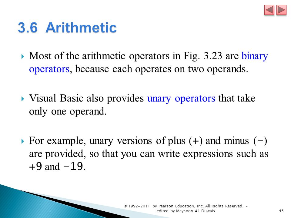  Most of the arithmetic operators in Fig. 3.23 are binary operators, because each operates on two operands.  Visual Basic also provides unary operat
