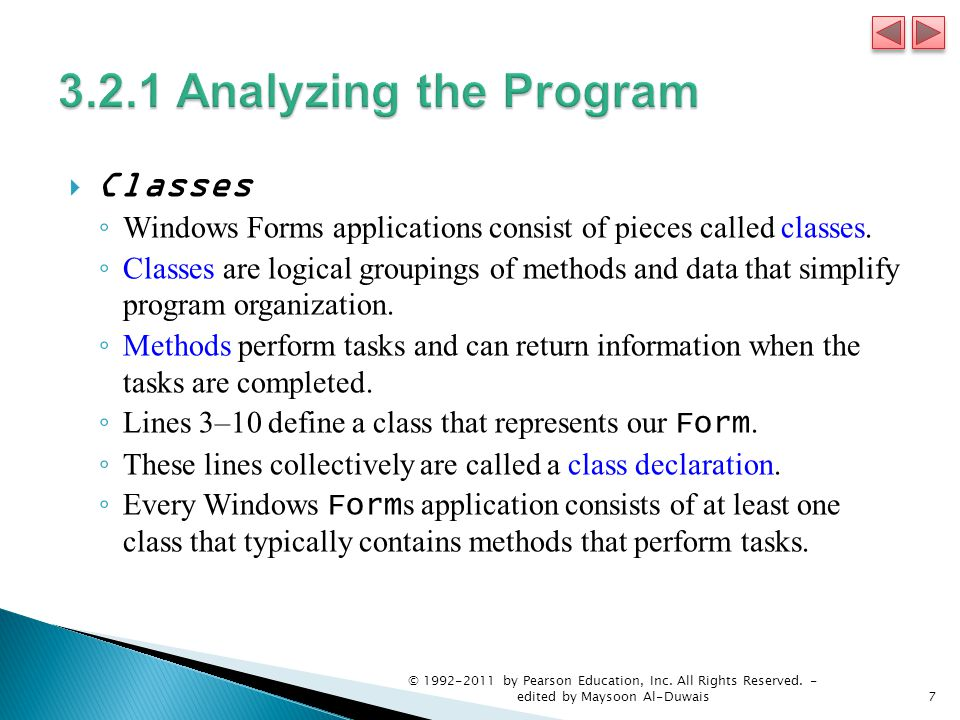  Classes ◦ Windows Forms applications consist of pieces called classes. ◦ Classes are logical groupings of methods and data that simplify program org