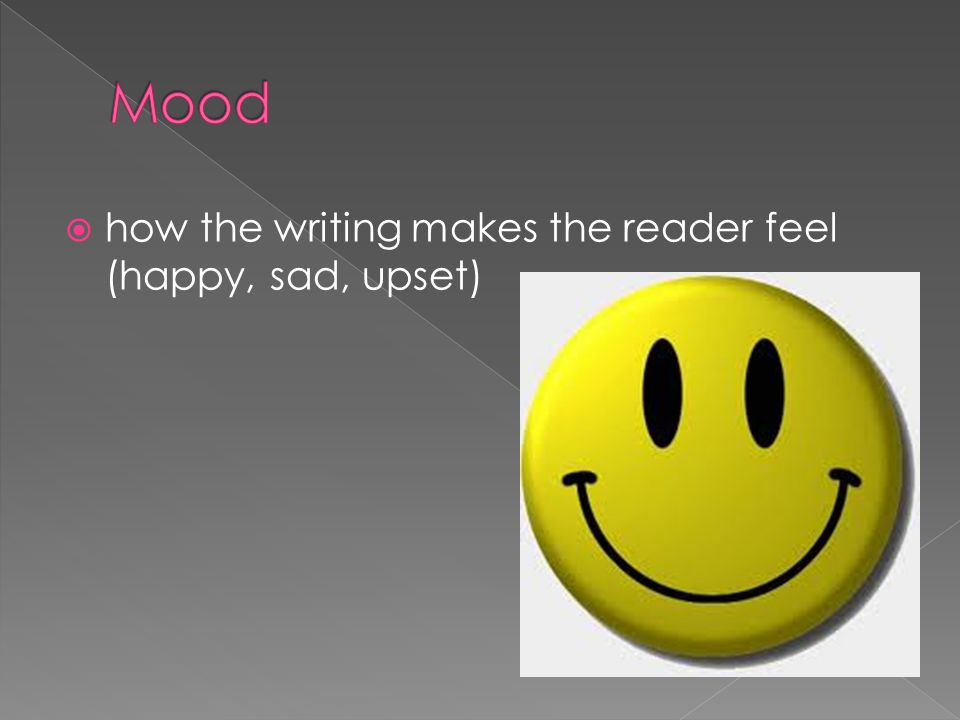  how the writing makes the reader feel (happy, sad, upset)