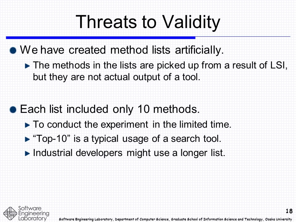 18 Software Engineering Laboratory, Department of Computer Science, Graduate School of Information Science and Technology, Osaka University Threats to Validity We have created method lists artificially.