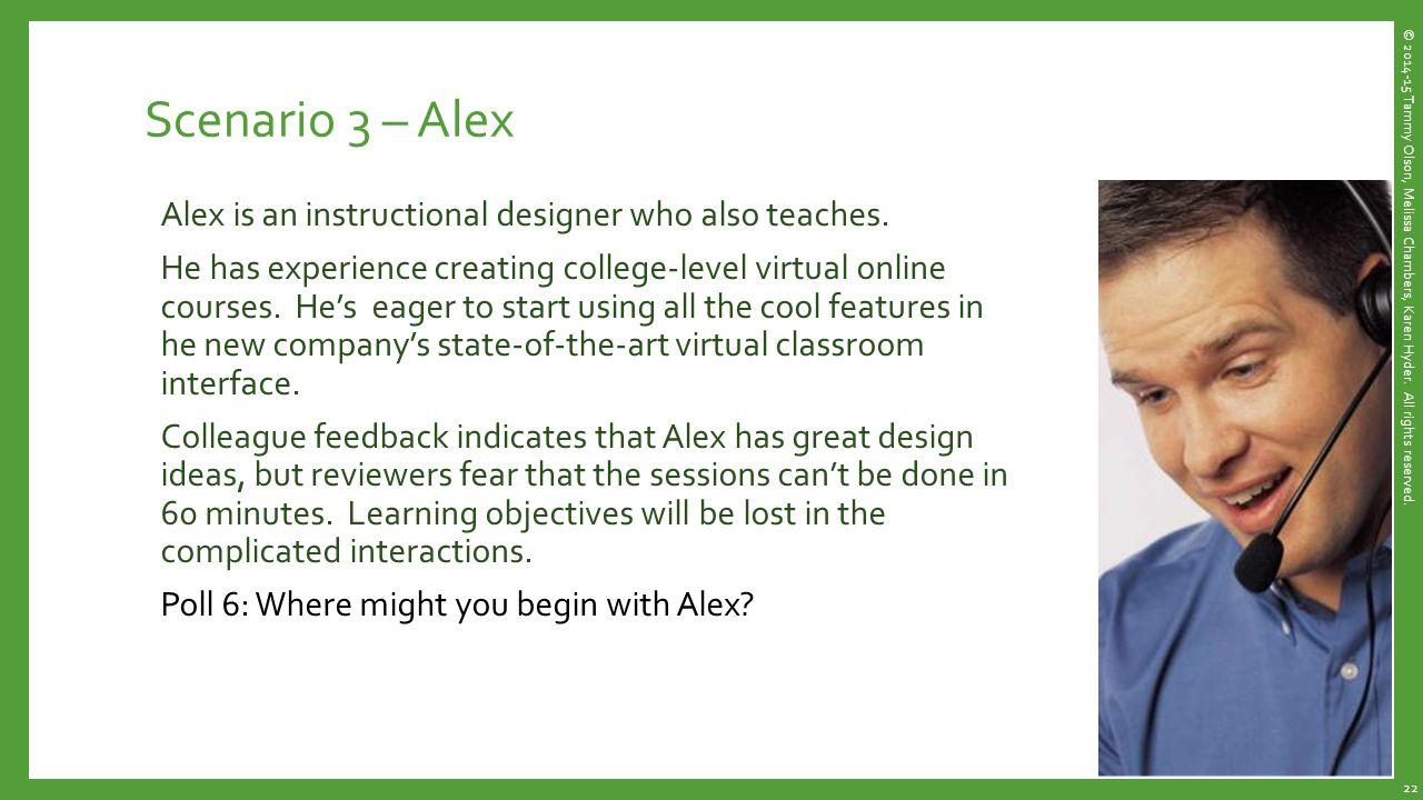 Scenario 3 – Alex Alex is an instructional designer who also teaches.