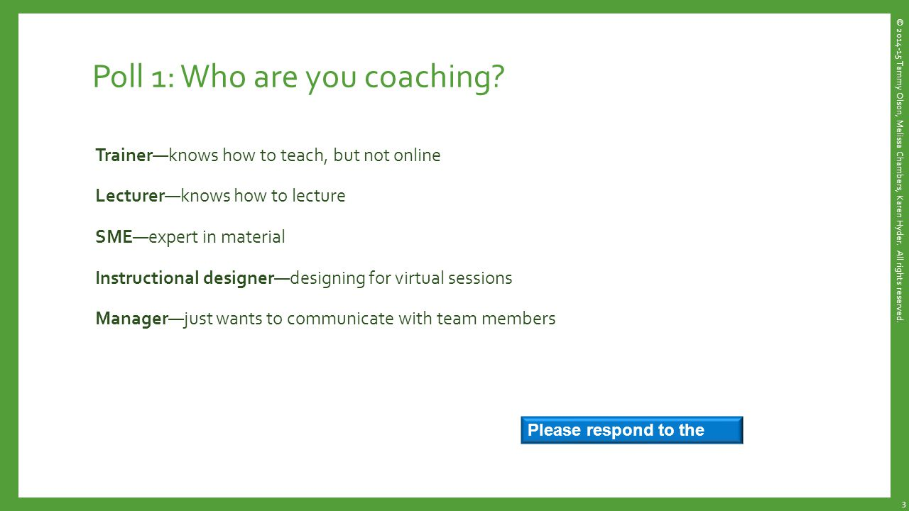 Impromptu feedback and coaching Observe a live or recorded session, then debrief: What went well.