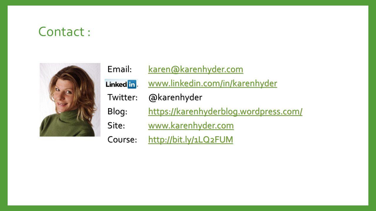Contact : Email:karen@karenhyder.com karen@karenhyder.com www.linkedin.com/in/karenhyder Twitter:@karenhyder Blog:https://karenhyderblog.wordpress.com/ https://karenhyderblog.wordpress.com/ Site: www.karenhyder.com www.karenhyder.com Course:http://bit.ly/1LQ2FUM http://bit.ly/1LQ2FUM