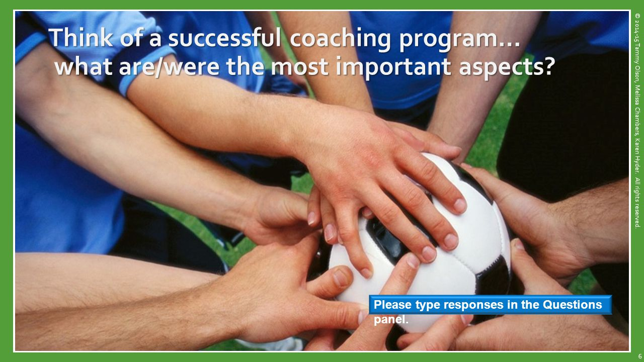 In this model, the coachee is expected to… Discussing, demonstrating options Re-assessing Giving kind feedback Assessing/ Evaluating DoDoListenListen LearnLearnApplyApply 17 Anna While the Coach is… Do-Listen-Learn-Apply Coaching Model © 2014-15 Tammy Olson, Melissa Chambers, Karen Hyder.