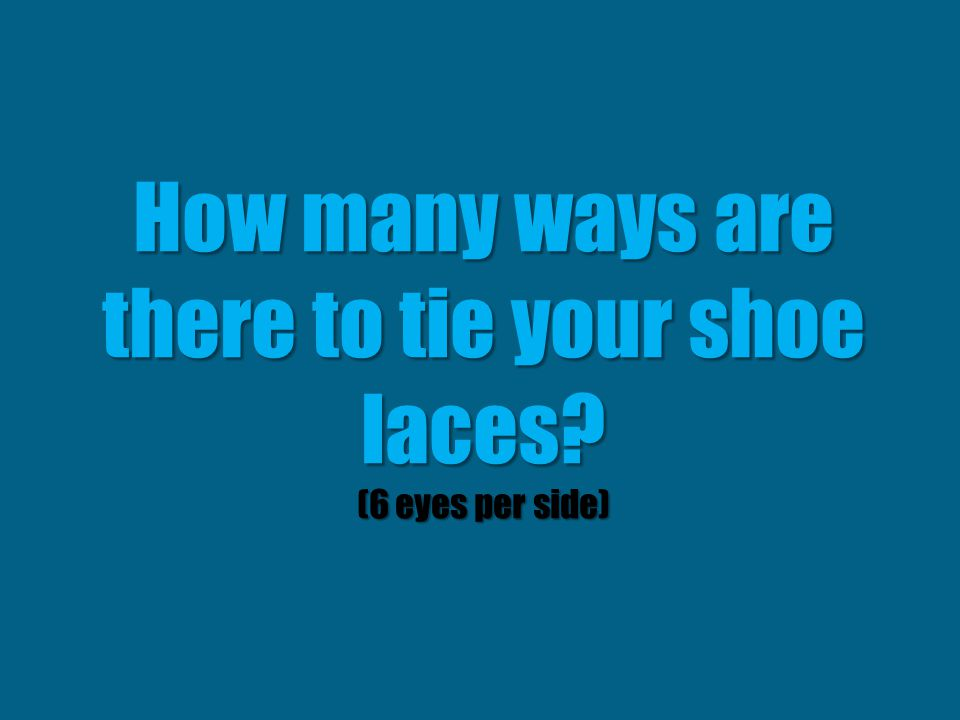 How many ways are there to tie your shoe laces (6 eyes per side)