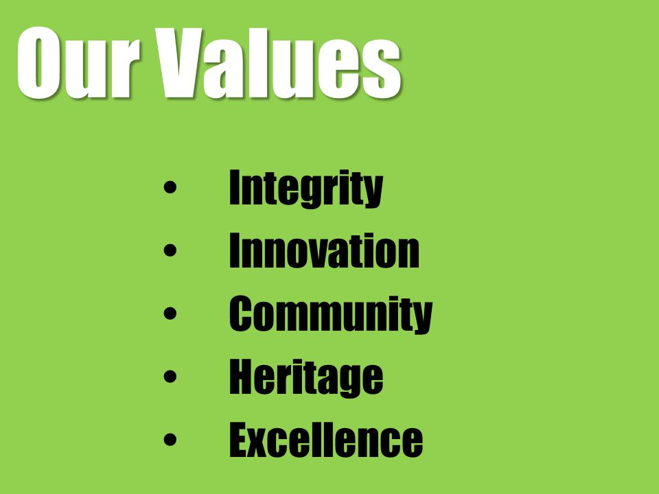 Our Values Integrity Innovation Community Heritage Excellence