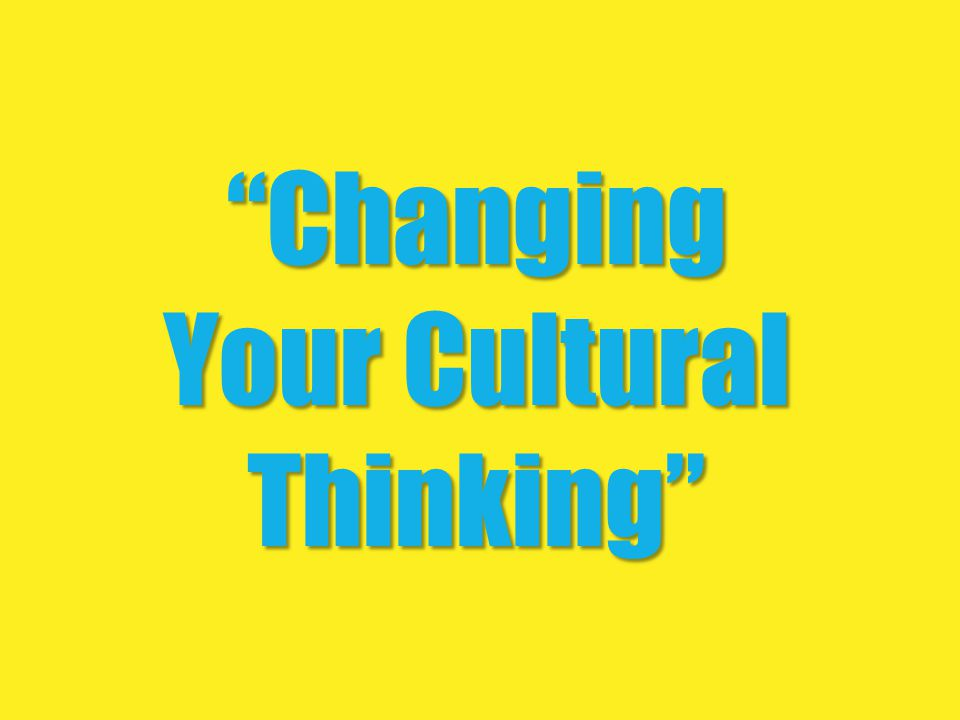Changing Your Cultural Thinking